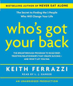 Who's Got Your Back : The Breakthrough Program to Build Deep, Trusting Relationships That Create Success--And Won't Let You Fail - Keith Ferrazzi