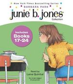 Junie B. Jones Collection Books 17-24 : Graduation Girl/ First Grader (At Last!)/ Boss of Lunch/ Toothle Ss Wonder/ Cheater Pants/ One-man Band/ Shipwrecked/ Boo...and - Barbara Park