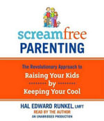 Screamfree Parenting : The Revolutionary Approach to Raising Your Kids by Keeping Your Cool - Hal Edward Runkel