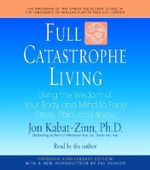 Full Catastrophe Living : Using the Wisdom of Your Body and Mind to Face Stress, Pain, and Illness - Jon Kabat-Zinn