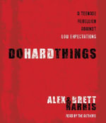 Do Hard Things : A Teenage Rebellion Against Low Expectations - Brett Harris