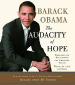 The Audacity of Hope : Thoughts on Reclaiming the American Dream - President Barack Obama