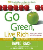 Go Green, Live Rich : 50 Simple Ways to Save the Earth and Get Rich Trying - David Bach