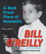 A Bold Fresh Piece of Humanity : A Memoir - Bill O'Reilly