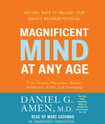 Magnificent Mind at Any Age : Natural Ways to Unleash Your Brain's Maximum Potential - Dr Daniel G Amen
