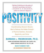 Positivity : Groundbreaking Research Reveals How to Embrace the Hidden Strength of Positive Emotions, Overcome Negativity, and Thrive - Barbara L Fredrickson