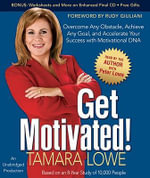 Get Motivated! : Overcome Any Obstacle, Achieve Any Goal, and Accelerate Your Success with Motivational DNA - Tamara Lowe