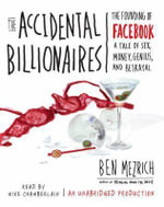 The Accidental Billionaires : The Founding of Facebook: A Tale of Sex, Money, Genius, and Betrayal - Ben Mezrich