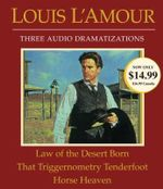 Law of the Desert Born/That Triggernometry Tenderfoot/Horse Heaven : Three Audio Dramatizations - Louis L'Amour