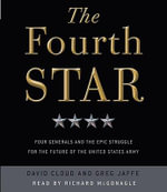 The Fourth Star : Four Generals and the Epic Struggle for the Future of the United States Army - David Cloud