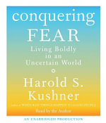 Conquering Fear : Living Boldly in an Uncertain World - Harold S Kushner