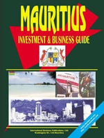 Mauritius Investment and Business Guide : Investment & Business Guide - USA IBP