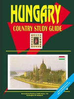Hungary Country Study Guide - International  Business Publications
