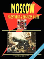 Moscow City Investment & Business Guide - International  Business Publications