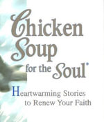 Chicken Soup for the Soul : Heartwarming Stories to Renew Your Faith - Jack L. Canfield