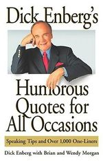 Dick Enberg's Humorous Quotes for All Occasions : Speaking Tips and Over 1, One-Liners - Dick Enberg
