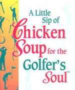 A Little Sip of Chicken Soup for the Golfer's Soul - Jack L. Canfield