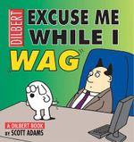 Excuse Me While I Wag : A Dilbert Book - Scott Adams