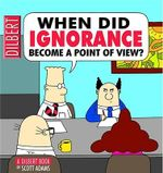When Did Ignorance Become a Point of View? : Dilbert Books (Paperback Andrews McMeel) - Scott Adams