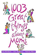1,003 Great Things about Moms - Lisa Birnbach