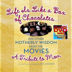 Life Is Like a Box of Chocolates... and Other Motherly Wisdom : A Tribute to Mom - Joe Garner