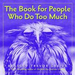 The Book for People Who Do to Much - Bradley Trevor Greive