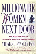 Millionaire Women Next Door : The Many Journeys of Successful American Businesswomen - Thomas J Stanley