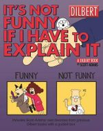It's Not Funny If I Have to Explain It :  A Dilbert Treasury - Scott Adams