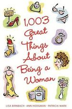 1,003 Great Things about Being a Woman : A Novel - Lisa Birnbach