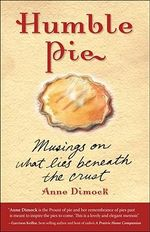 Humble Pie : Musings on What Lies Beneath the Crust - Anne Dimock