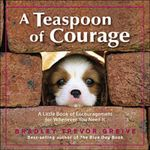Teaspoon of Courage : A Little Book of Encouragement for Whenever You Need It - Bradley Trevor Greive