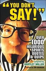 You Don't Say! : Over 1,000 Hiliarious Sports Quotes and Quips - Hartley Miller