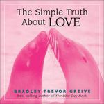 The Simple Truth About Love - Bradley Trevor Greive
