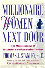 Millionaire Women Next Door : The Many Journeys of Successful American Businesswomen - PH D Thomas J Stanley