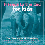 Friends to the End for Kids : The True Value of Friendship - Bradley Trevor Greive