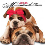 Zelda's Moments with Mom : Memories a Mother Never Forgets - Carol Gardner