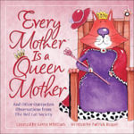 Every Mother Is a Queen Mother : And Other Outspoken Observations from the Red Cat Society - Patrick Regan