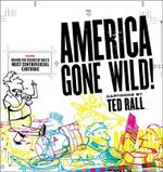 America Gone Wild! : Cartoons by Ted Rall - Ted Rall