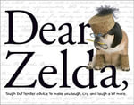 Dear Zelda : Tough but Tender Advice to Make You Laugh, Cry, and Laugh a Lot More - Carol Gardner