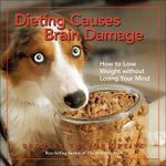 Dieting Causes Brain Damage : How to Lose Weight Without Losing Your Mind - Bradley Trevor Greive