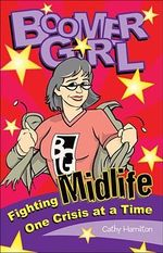 Boomer Girl : Fighting Midlife One Crisis at a Time - Cathy Hamilton