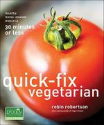 Quick-fix Vegetarian : Healthy Home-Cooked Meals in 30 Minutes or Less - Robin Robertson