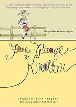 Free Range Knitter : The Yarn Harlot Writes Again - Stephanie Pearl-McPhee