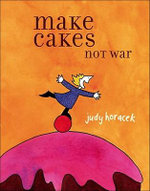 Make Cakes Not War - Judy Horacek