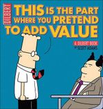 This Is the Part Where You Pretend to Add Value : A Dilbert Book - Scott Adams
