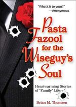 Pasta Fazool for the Wiseguy's Soul : Heartwarming Stories of Family Life (a Parody) - Don Minestrone