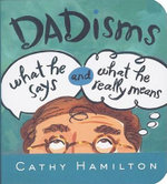 Little Book of Dadisms : What He Says and What He Really Means - Cathy Hamilton