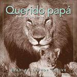 Querido Papa : Padre, Amigo y Heroe :  Padre, Amigo y Heroe - Bradley Trevor Greive