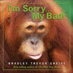 I'm Sorry...My Bad! - Bradley Trevor Greive