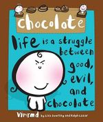 Chocolate : Life Is a Struggle Between Good, Evil, and Chocolate - Vimrod